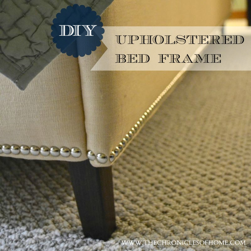 DIY} Upholstered Bed Frame - The Chronicles of Home